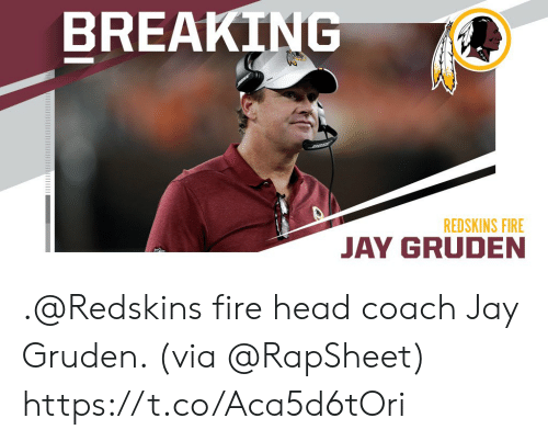 Gru: BREAKING  REDSKINS FIRE  JAY GRU .@Redskins fire head coach Jay Gruden. (via @RapSheet) https://t.co/Aca5d6tOri