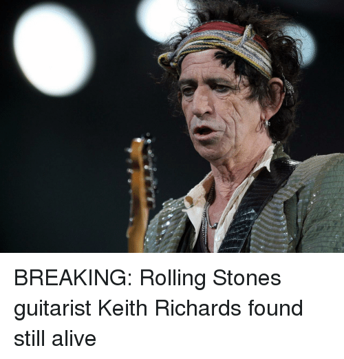 richards: BREAKING: Rolling Stones guitarist Keith Richards found still alive