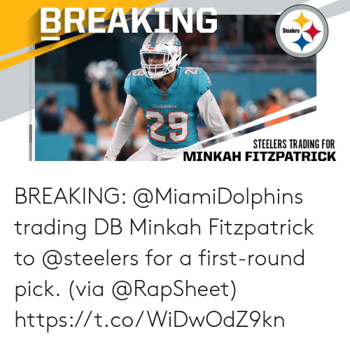 Fitzpatrick: BREAKING  Steelers  Dolphins  29  STEELERS TRADING FOR  MINKAH FITZPATRICK BREAKING: @MiamiDolphins trading DB Minkah Fitzpatrick to @steelers for a first-round pick. (via @RapSheet) https://t.co/WiDwOdZ9kn