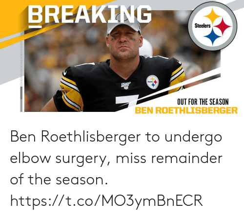 elbow: BREAKING  Steelers  OUT FOR THE SEASON Ben Roethlisberger to undergo elbow surgery, miss remainder of the season. https://t.co/MO3ymBnECR
