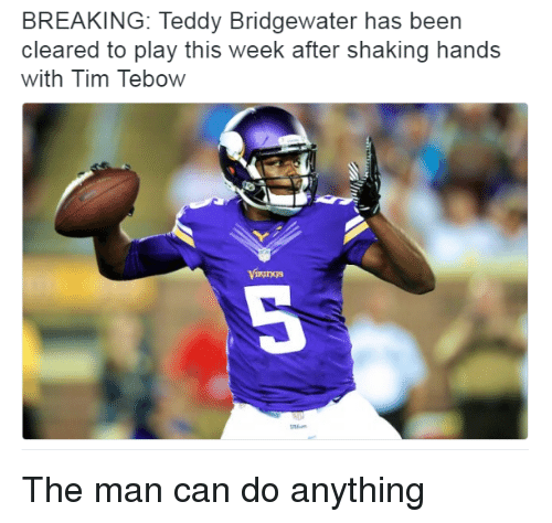 teddy bridgewater: BREAKING: Teddy Bridgewater has been  cleared to play this week after shaking hands  with Tim Tebow  Kings The man can do anything