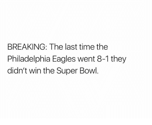 Philadelphia Eagles, Super Bowl, and Philadelphia: BREAKING: The last time the  Philadelphia Eagles went 8-1 they  didn't win the Super Bowl.