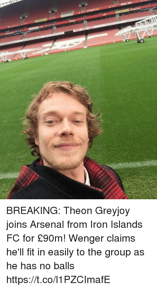 ironical: BREAKING: Theon Greyjoy joins Arsenal from Iron Islands FC for £90m! Wenger claims he'll fit in easily to the group as he has no balls https://t.co/l1PZCImafE