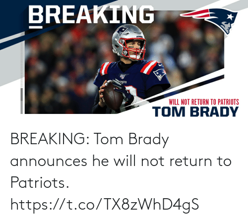 Return: BREAKING: Tom Brady announces he will not return to Patriots. https://t.co/TX8zWhD4gS