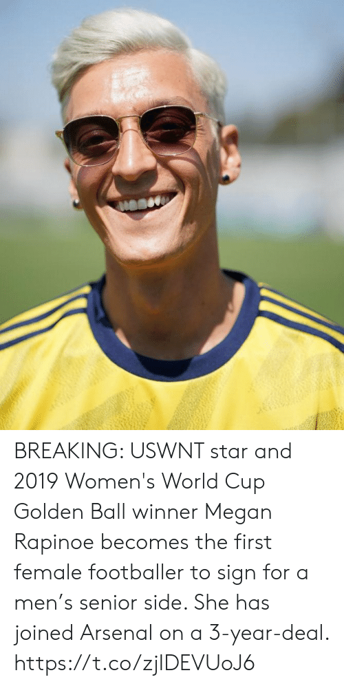 first: BREAKING: USWNT star and 2019 Women's World Cup Golden Ball winner Megan Rapinoe becomes the first female footballer to sign for a men's senior side. She has joined Arsenal on a 3-year-deal. https://t.co/zjIDEVUoJ6