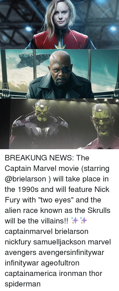 """nick fury: BREAKUNG NEWS: The Captain Marvel movie (starring @brielarson ) will take place in the 1990s and will feature Nick Fury with """"two eyes"""" and the alien race known as the Skrulls will be the villains!! ✨✨ captainmarvel brielarson nickfury samuelljackson marvel avengers avengersinfinitywar infinitywar ageofultron captainamerica ironman thor spiderman"""