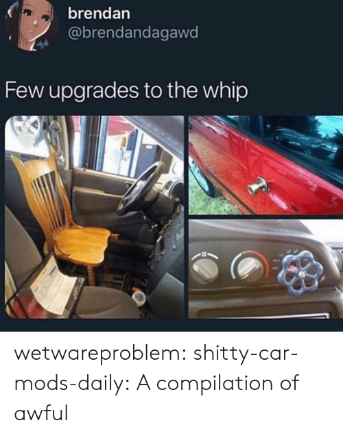 compilation: brendan  @brendandagawd  Few upgrades to the whip wetwareproblem:  shitty-car-mods-daily: A compilation of awful