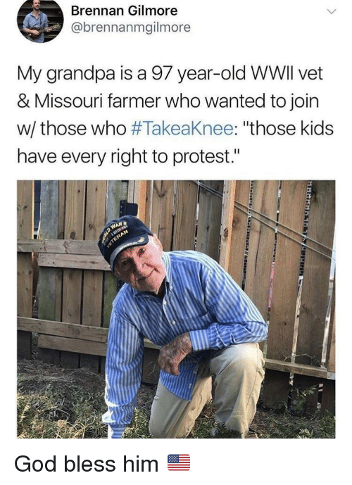 """God, Protest, and Grandpa: Brennan Gilmore  @brennanmgilmore  My grandpa is a 97 year-old WWlI vet  & Missouri farmer who wanted to join  w/ those who #Takeaknee: """"those kids  have every right to protest."""" God bless him 🇺🇸"""