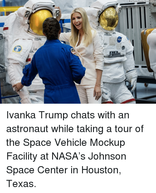 Memes, Nasa, and Houston: Brett Coomer/Houston Chronicle via AP) Ivanka Trump chats with an astronaut while taking a tour of the Space Vehicle Mockup Facility at NASA's Johnson Space Center in Houston, Texas.