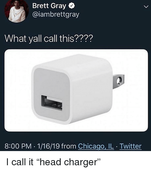"""chicago il: Brett Gray  @iambrettgray  What yall call this????  8:00 PM . 1/16/19 from Chicago, IL . Twitter I call it """"head charger"""""""