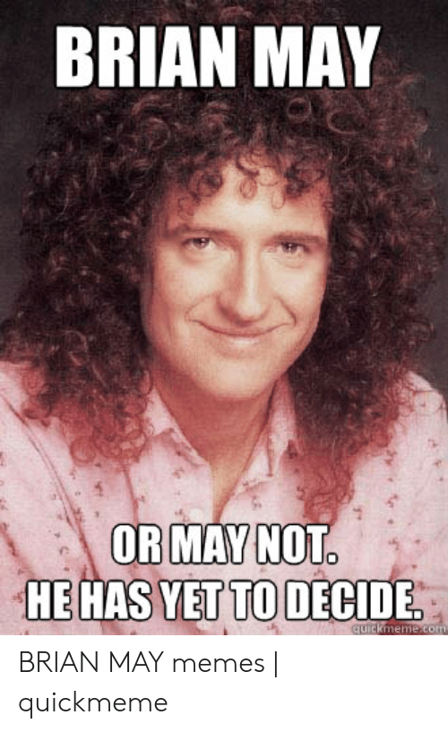 brian-may-or-may-not-hehas-yet-to-decide