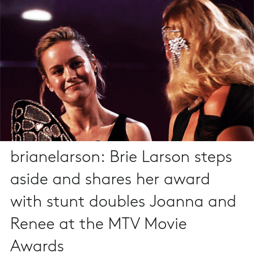 MTV: brianelarson: Brie Larson steps aside and shares her award with stunt doubles Joanna and Renee at the MTV Movie Awards