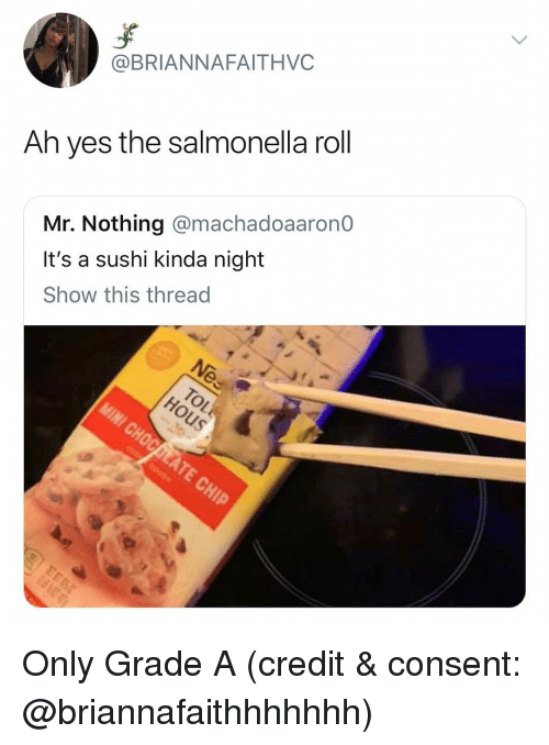 Funny, Sushi, and Yes: @BRIANNAFAITHVC  Ah yes the salmonella roll  Mr. Nothing @machadoaarono  It's a sushi kinda night  Show this thread Only Grade A (credit & consent: @briannafaithhhhhhh)