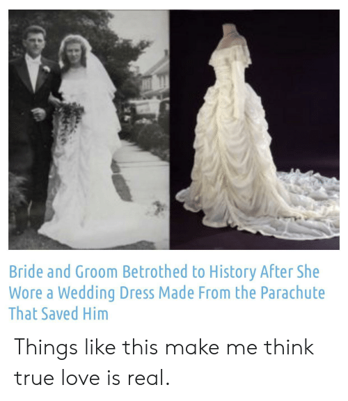 bride: Bride and Groom Betrothed to History After She  Wore a Wedding Dress Made From the Parachute  That Saved Him Things like this make me think true love is real.
