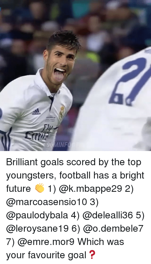 Bright Future: Brilliant goals scored by the top youngsters, football has a bright future 👏 1) @k.mbappe29 2) @marcoasensio10 3) @paulodybala 4) @delealli36 5) @leroysane19 6) @o.dembele7 7) @emre.mor9 Which was your favourite goal❓