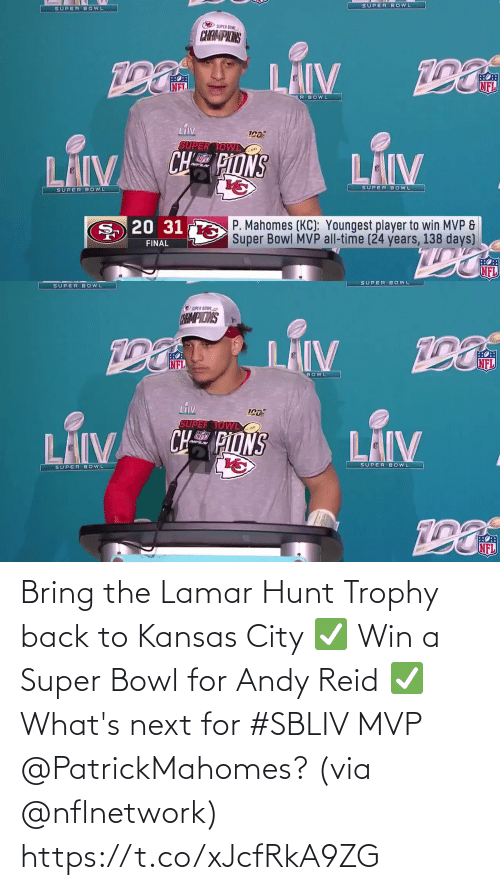 trophy: Bring the Lamar Hunt Trophy back to Kansas City ✅ Win a Super Bowl for Andy Reid ✅  What's next for #SBLIV MVP @PatrickMahomes? (via @nflnetwork) https://t.co/xJcfRkA9ZG
