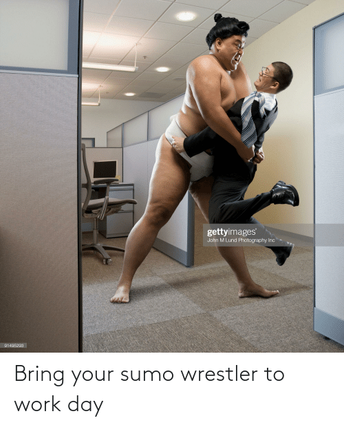 sumo: Bring your sumo wrestler to work day