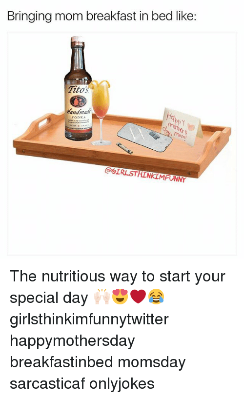 Breakfast In Bed: Bringing mom breakfast in bed like  Titos  Handmade  VODKA  @GIRLSTHINKIMFONNY The nutritious way to start your special day 🙌🏻😍❤️😂 girlsthinkimfunnytwitter happymothersday breakfastinbed momsday sarcasticaf onlyjokes