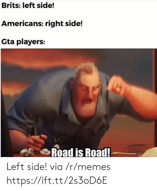 players: Brits: left side!  Americans: right side!  Gta players:  Road is Road! Left side! via /r/memes https://ift.tt/2s3oD6E