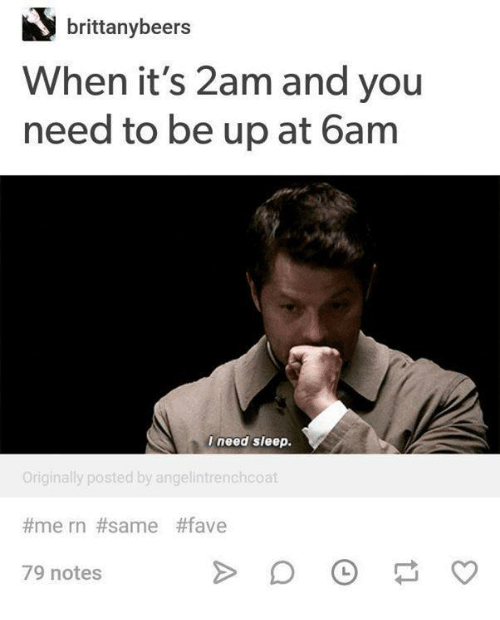 Need Sleep: brittanybeers  When it's 2am and you  need to be up at 6am  I need sleep.  Originally posted by angelintrenchcoat  #mern #same #fave  79 notes