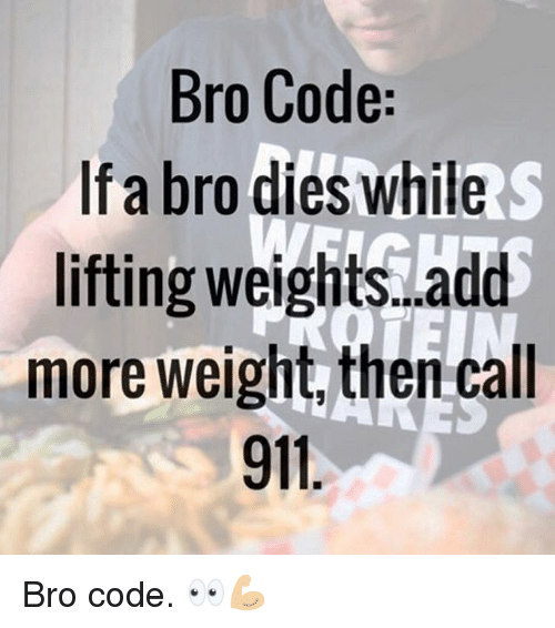 Gym, Add, and Code: Bro Code:  f a bro dies while  ifting weighits.add  more weight, then call  911 Bro code. 👀💪🏼