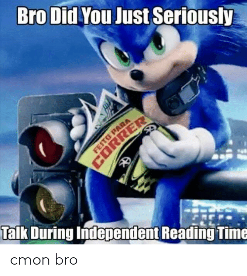bro: Bro Did You Just Seriously  FEITO PARA  CORRER  Talk During Independent Reading Time cmon bro