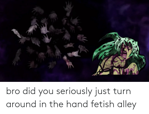 Hand Fetish: bro did you seriously just turn around in the hand fetish alley