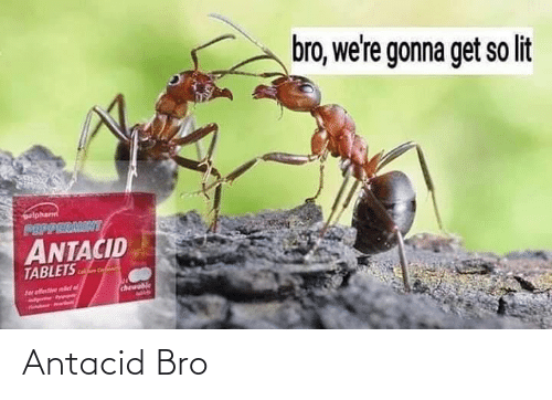 lit: bro, we're gonna get so lit  Galpharm  PAPPERAINT  ANTACID  TABLETS  cheweble  Jblos  for efetie el a Antacid Bro