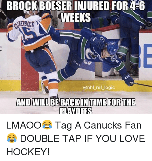 Hockey, Logic, and Love: BROCKBOESER INJURED FOR 4 6  WEEKS  VERBUCK1  10  @nhl_ref_logic  AND WILL BE BACKINTIME FORTHE  PVAYO FES LMAOO😂 Tag A Canucks Fan😂 DOUBLE TAP IF YOU LOVE HOCKEY!