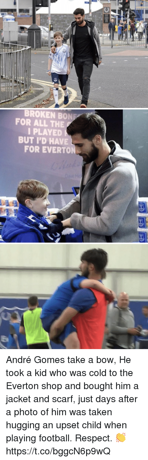 broken bone: BROKEN BONE  FOR ALL THE  I PLAYED  BUT I'D HAVE  FOR EVERTON André Gomes take a bow, He took a kid who was cold to the Everton shop and bought him a jacket and scarf, just days after a photo of him was taken hugging an upset child when playing football. Respect. 👏 https://t.co/bggcN6p9wQ