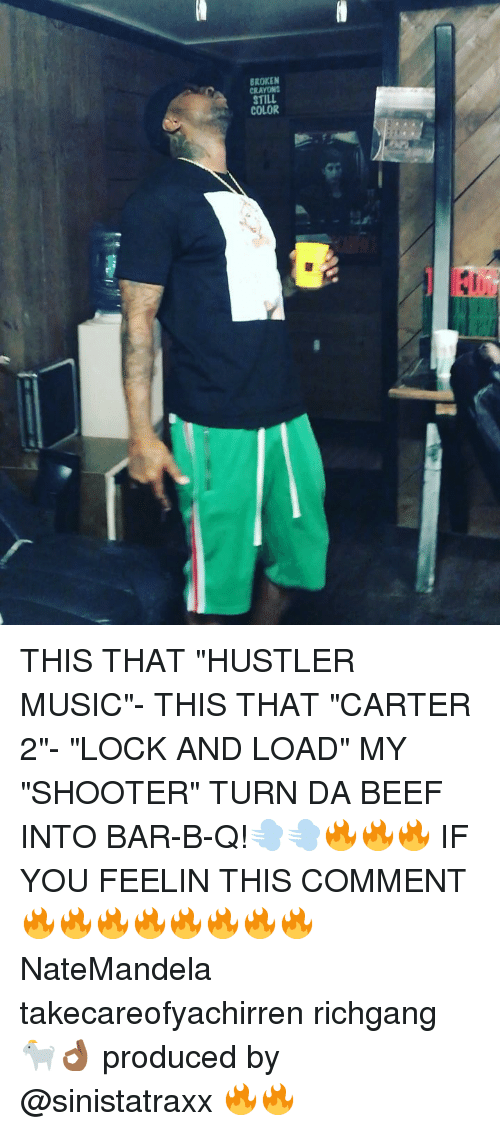 "hustler: BROKEN  CRAYON  STILL  COLOR THIS THAT ""HUSTLER MUSIC""- THIS THAT ""CARTER 2""- ""LOCK AND LOAD"" MY ""SHOOTER"" TURN DA BEEF INTO BAR-B-Q!💨💨🔥🔥🔥 IF YOU FEELIN THIS COMMENT 🔥🔥🔥🔥🔥🔥🔥🔥 NateMandela takecareofyachirren richgang 🐐👌🏾 produced by @sinistatraxx 🔥🔥"