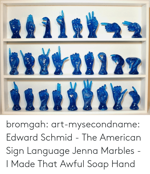 sign: bromgah: art-mysecondname: Edward Schmid - The American Sign Language   Jenna Marbles - I Made That Awful Soap Hand