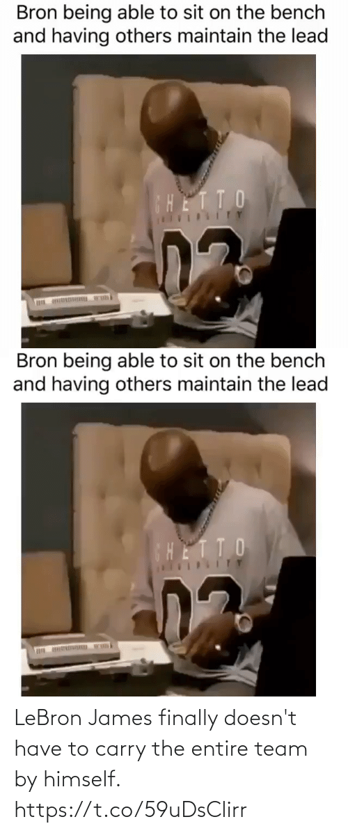 LeBron James: Bron being able to sit on the bench  and having others maintain the lead  CHETTO  ITY   Bron being able to sit on the bench  and having others maintain the lead  HETTO LeBron James finally doesn't have to carry the entire team by himself. https://t.co/59uDsClirr