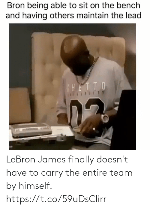 LeBron James: Bron being able to sit on the bench  and having others maintain the lead  CHETTO  ITY LeBron James finally doesn't have to carry the entire team by himself. https://t.co/59uDsClirr