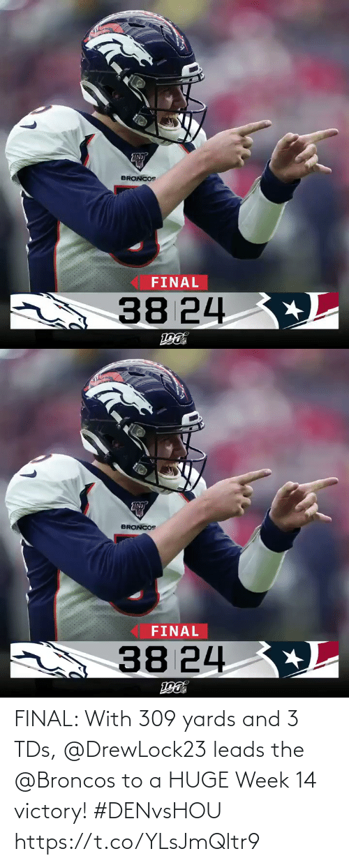 huge: BRONCOS  FINAL  +L  A 38 24   BRONCOS  FINAL  38 24 L FINAL: With 309 yards and 3 TDs, @DrewLock23 leads the @Broncos to a HUGE Week 14 victory! #DENvsHOU https://t.co/YLsJmQltr9