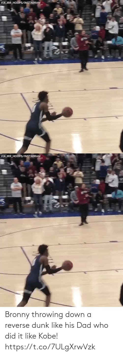 Dad: Bronny throwing down a reverse dunk like his Dad who did it like Kobe!  https://t.co/7ULgXrwVzk
