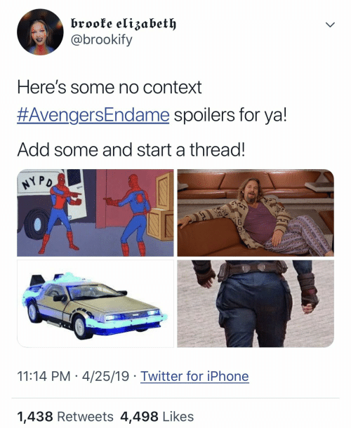 add: brooke elizabet  @brookify  Here's some no context  #AvengersEndame spoilers for ya!  Add some and start a thread.  11:14 PM 4/25/19 Twitter for iPhone  1,438 Retweets 4,498 Likes