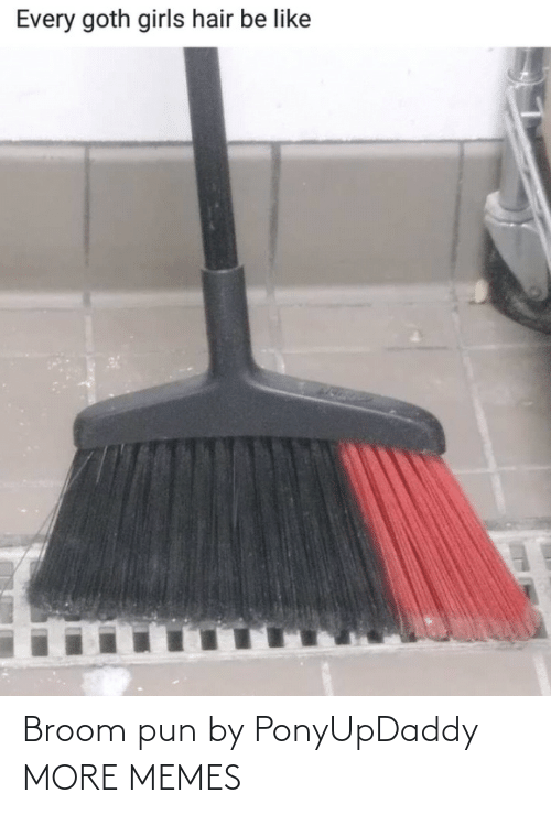 pun: Broom pun by PonyUpDaddy MORE MEMES