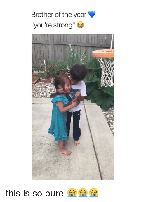 """Girl Memes, Strong, and Brother: Brother of the year  """"you're strong"""" this is so pure 😭😭😭"""