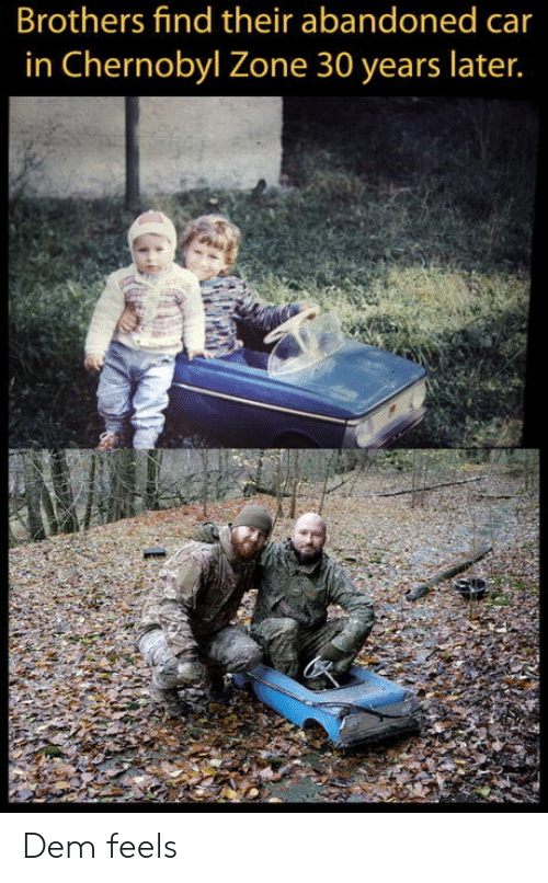 Dem Feels: Brothers find their abandoned car  in Chernobyl Zone 30 years later. Dem feels