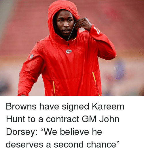 "Browns, Believe, and Chance: Browns have signed Kareem Hunt to a contract  GM John Dorsey: ""We believe he deserves a second chance"""