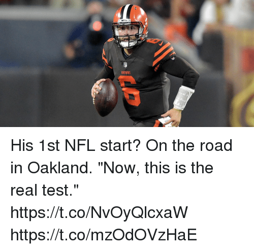 "Memes, Nfl, and Browns: BROWNS His 1st NFL start? On the road in Oakland.  ""Now, this is the real test."" https://t.co/NvOyQlcxaW https://t.co/mzOdOVzHaE"