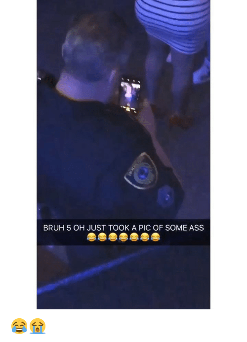 Ass, Bruh, and Weed: BRUH 5 OH JUST TOOK A PIC OF SOME ASS 😂😭