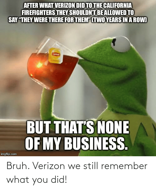 Verizon: Bruh. Verizon we still remember what you did!
