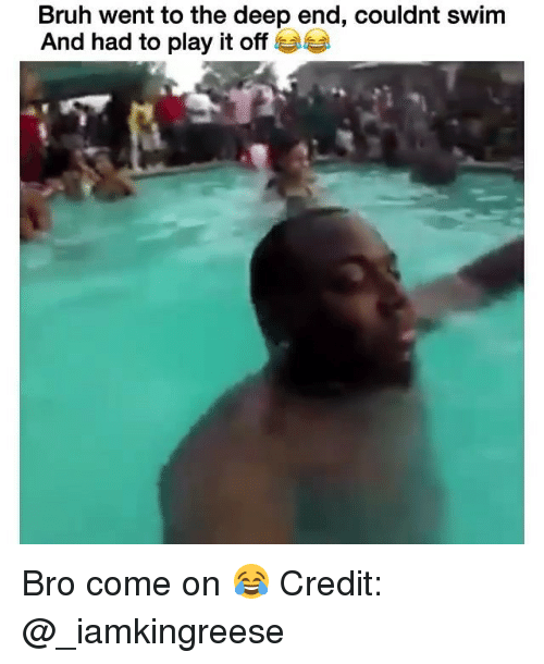 Play It Off: Bruh went to the deep end, couldnt swim  And had to play it off G Bro come on 😂 Credit: @_iamkingreese