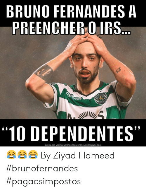 "irs: BRUNO FERNANDES A  PREENCHER O IRS  ""10 DEPENDENTES""  45  DOWNLOAD MEME GENERATOR FROM HTTP MEMECRUNCH.COM 😂😂😂  By Ziyad Hameed  #brunofernandes #pagaosimpostos"