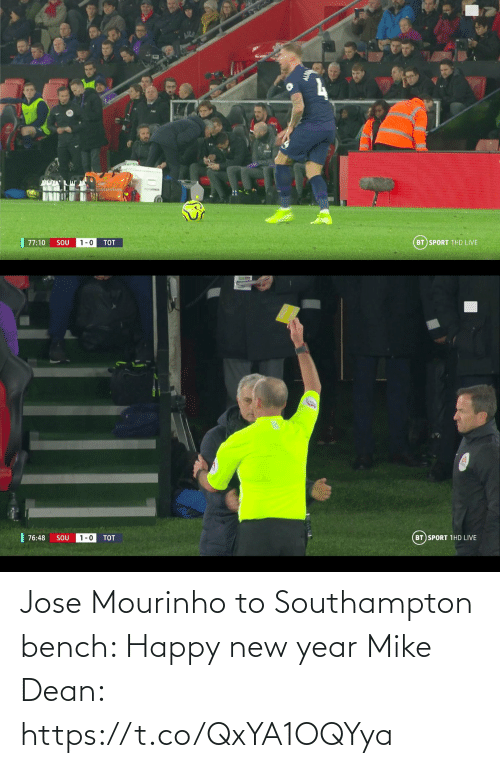 sport: BT SPORT 1HD LIVE  77:10  SOU  1-0  TOT   | 76:48  BT SPORT 1HD LIVE  1-0  SOU  TOT Jose Mourinho to Southampton bench: Happy new year  Mike Dean: https://t.co/QxYA1OQYya