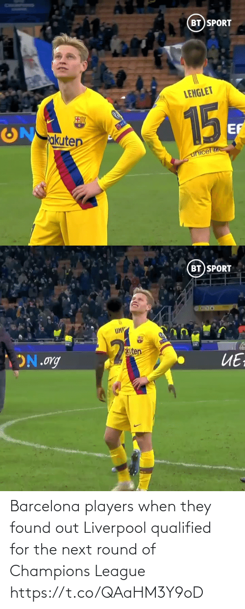 Barcelona, Memes, and Liverpool F.C.: BT SPORT  LENGLET  15  akuten  RES  EF  unicef   BT SPORT  UM  okuten  ON.org  ИЕ Barcelona players when they found out Liverpool qualified for the next round of Champions League  https://t.co/QAaHM3Y9oD