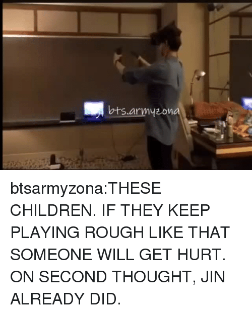 Children, Tumblr, and Blog: bts.armyzon btsarmyzona:THESE CHILDREN. IF THEY KEEP PLAYING ROUGH LIKE THAT SOMEONE WILL GET HURT. ON SECOND THOUGHT, JIN ALREADY DID.