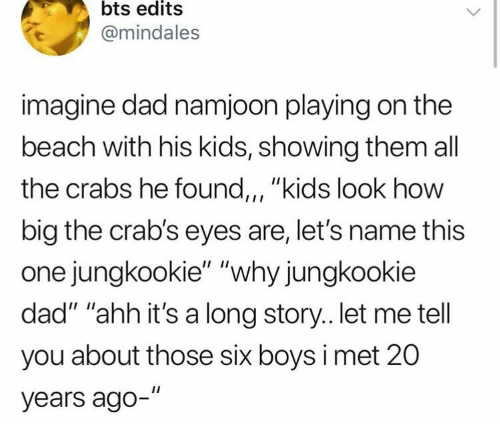 "Dad, Beach, and Kids: bts edits  @mindales  imagine dad namjoon playing on the  beach with his kids, showing them all  the crabs he found,, ""kids look how  big the crab's eyes are, let's name this  one jungkookie"" ""why jungkookie  dad"" ""ahh it's a long story.. let me tell  you about those six boys i met 20  years ago-"""